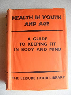 Health In Youth & Age. Guide To Keeping Fit In Body & Mind. Leisure Hour Library