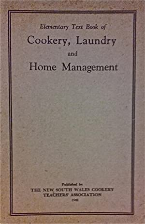 Elementary Text Book of Cookery, Laundry and Home Management.: Cookery Teachers' Association, NSW.