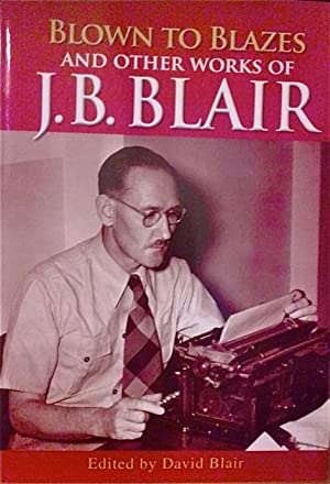 Blown to Blazes and Other Works of: Blair, J. B.