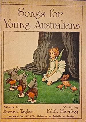 Songs for Young Australians [Imperial Edition, no 490: Plate B4098].: Taylor, Bronnie; Harrhy, ...