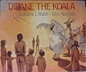 Didane the Koala: From a Legend of: Walsh, Grahame L.;