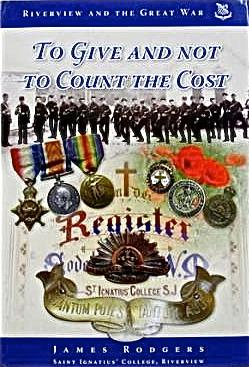 To Give and Not to Count the Cost: Riverview and the Great War [To Give and Not Count the Cost to ...