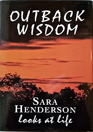 Outback Wisdom: Sara Henderson Looks at Life.
