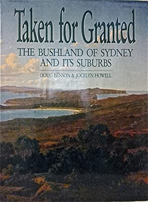Taken for Granted: The Bushland of Sydney and Its Suburbs.