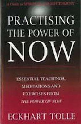 PRACTISING THE POWER OF NOW Eckhart Tolle: Eckhart Tolle