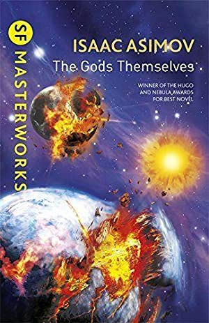 The Gods Themselves (S.F. MASTERWORKS) Isaac Asimov: The Gods Themselves