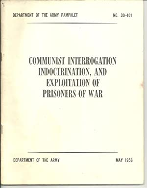 Department of The Army Pamphlet No. 30-101 Communist Interrogation Indoctrination, and Exploitation...