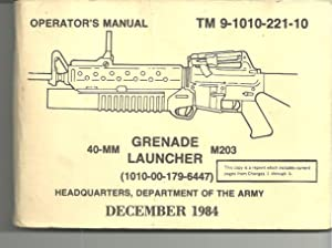 TM 9-1010-221-10 Operator's Manual 40-mm Grenade Launcher M203: Headquarters, Department of ...