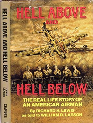 Hell Above and Hell Below - The Real Life Story of An American Airman