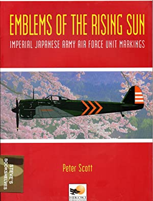Emblems of The Rising Sun - Imperial Japanese Army Air Force Markings 1935-1945: Peter Scott