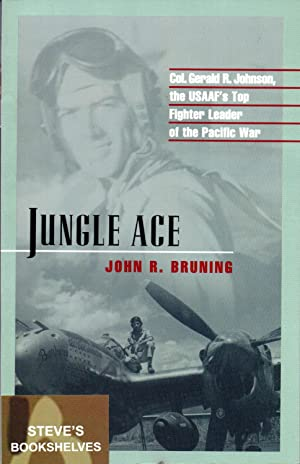 Jungle Ace - Col. Gerald R. Johnson, the USAF's Top Fighter Leader of the Pacific War