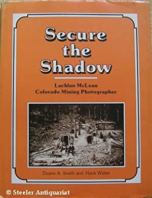 Secure the Shadow. Lachlan McLean, Colorado Mining: Smith, Duane A.: