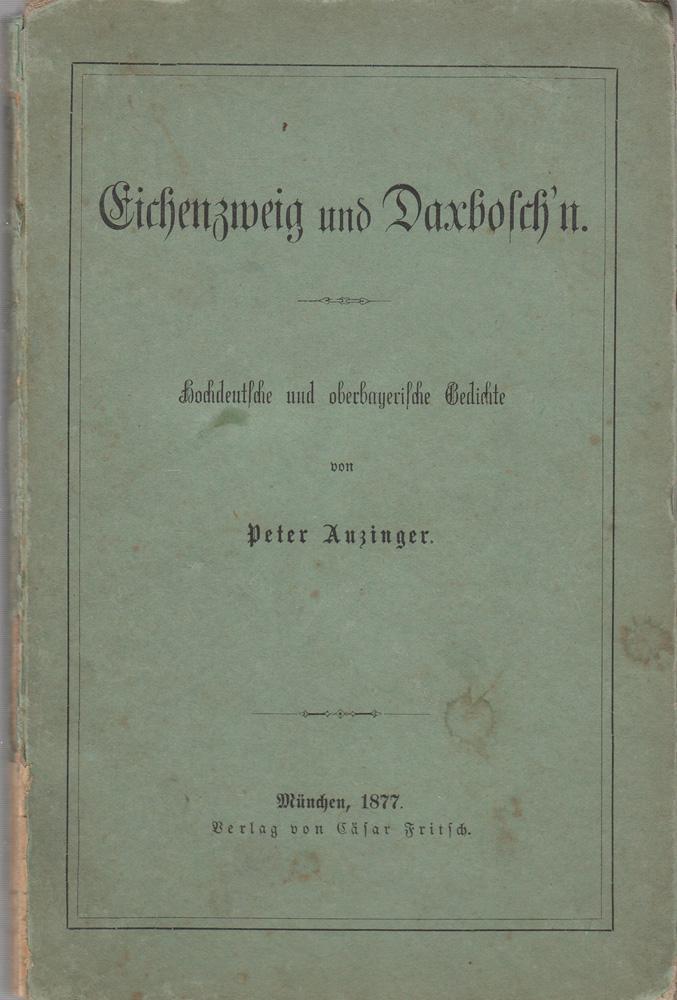 Eichenzweig und Daxbosch`n Hochdeutsche und oberbayerische Gedichte: ANZINGER, Peter: