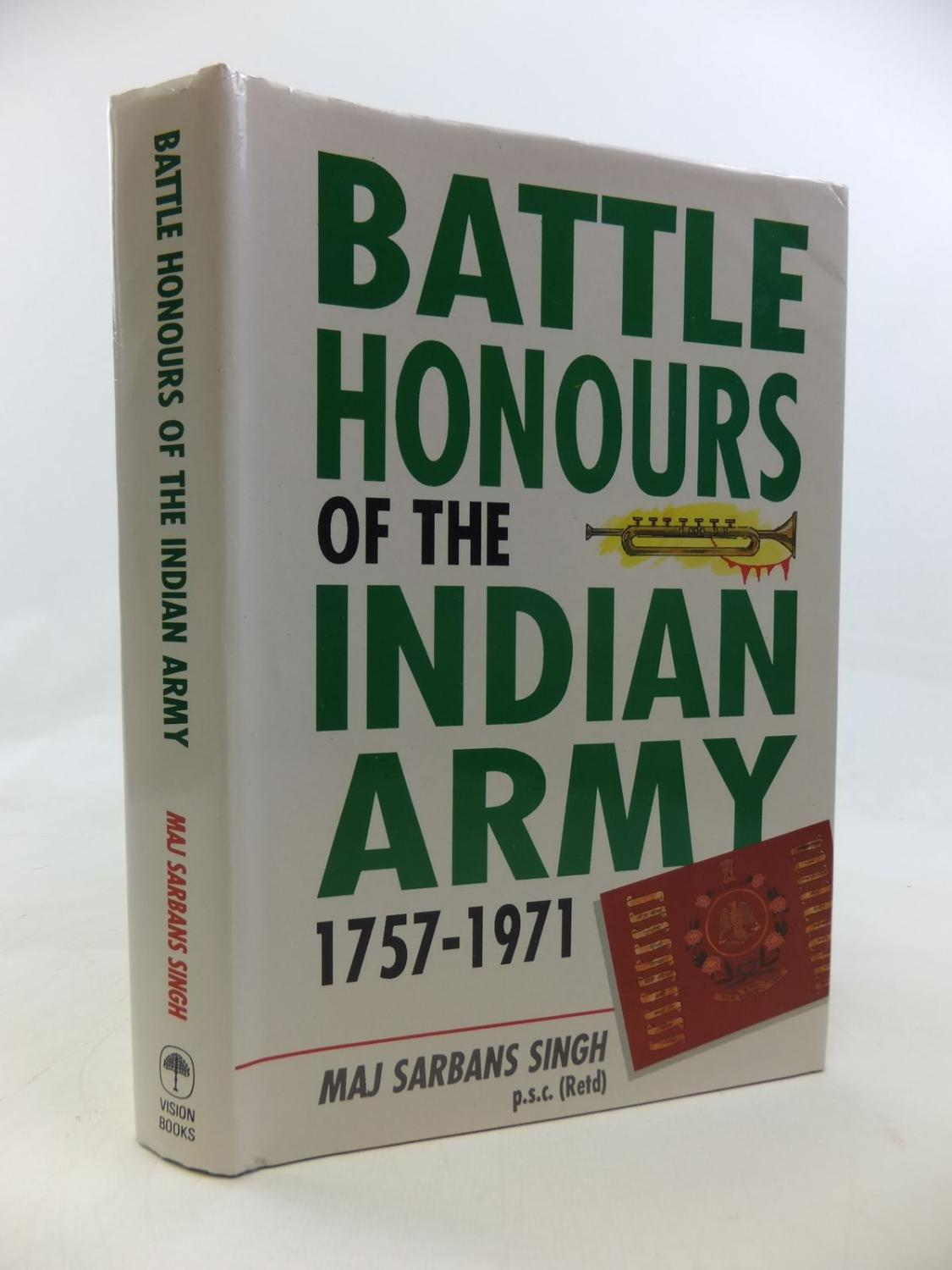 BATTLE HONOURS OF THE INDIAN ARMY 1757-1971: Singh, Sarbans