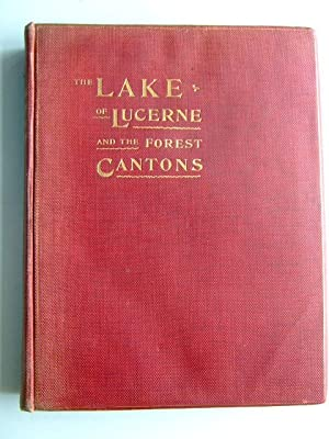 THE LAKE OF LUCERNE AND THE FOREST CANTONS: Heer, J.C.