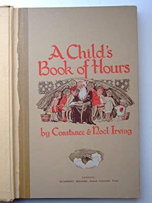 A CHILD'S BOOK OF HOURS: Irving, Constance & Irving, Noel