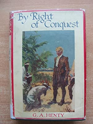 BY RIGHT OF CONQUEST: Henty, G.A.