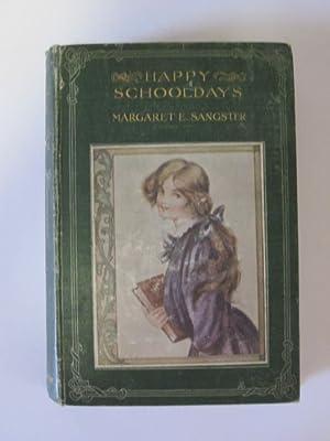 HAPPY SCHOOLDAYS: Sangster, Margaret E.