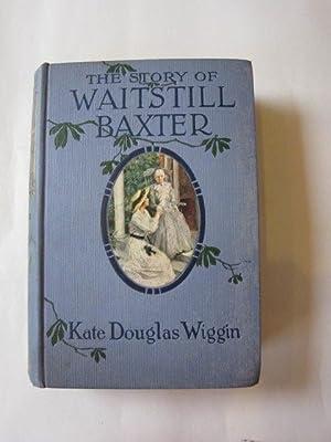THE STORY OF WAITSTILL BAXTER: Wiggin, Kate Douglas