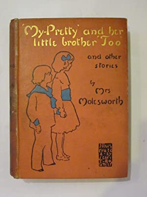 MY PRETTY AND HER LITTLE BROTHER TOO, AND OTHER STORIES: Molesworth, Mrs.