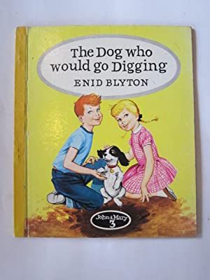 THE DOG WHO WOULD GO DIGGING: Blyton, Enid