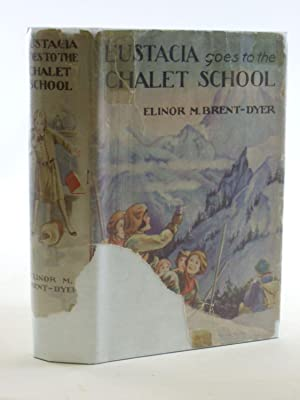 EUSTACIA GOES TO THE CHALET SCHOOL: Brent-Dyer, Elinor M.