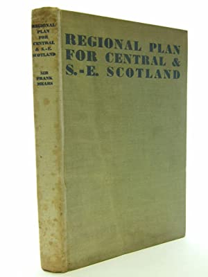 A REGIONAL SURVEY AND PLAN FOR CENTRAL AND SOUTH-EAST SCOTLAND: Mears, Sir Frank C.