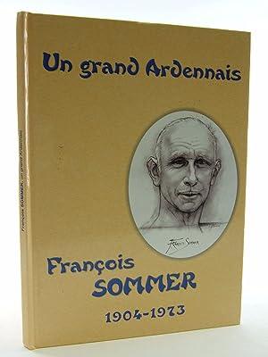 UN GRAND ARDENNAIS FRANCOIS SOMMER 1904-1973: Sommer, Francois