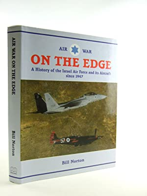 AIR WAR ON THE EDGE: A HISTORY OF THE ISRAEL AIR FORCE AND ITS AIRCRAFT SINCE 1947: Norton, Bill
