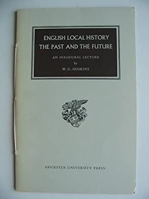 ENGLISH LOCAL HISTORY THE PAST AND THE FUTURE: Hoskins, W.G.