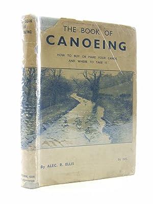 THE BOOK OF CANOEING: Ellis, Alec R.