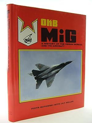 OKB MIG A HISTORY OF THE DESIGN BUREAU AND ITS AIRCRAFT: Butowski, Piotr & Miller, Jay