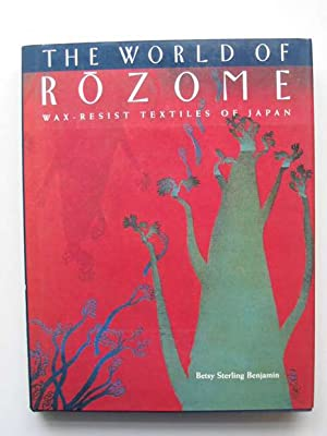 THE WORLD OF ROZOME WAX-RESIST TEXTILES OF JAPAN: Benjamin, Betsy Sterling