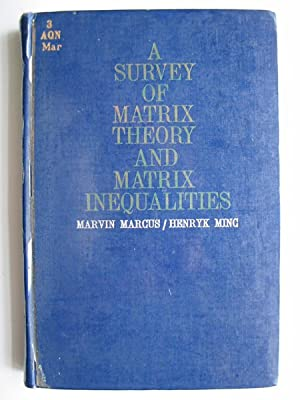 A SURVEY OF MATRIX THEORY AND MATRIX INEQUALITIES: Marcus, Marvin & Minc, Henryk