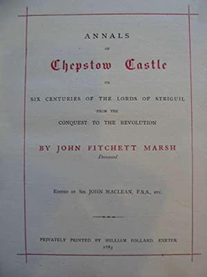 ANNALS OF CHEPSTOW CASTLE: Marsh, John Fitchett & MacLean, John