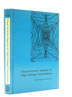 VISUAL AMENITY ASPECTS OF HIGH VOLTAGE TRANSMISSION: Goulty, George A.