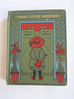 THREE LITTLE GARDENERS: Talbot, L. Agnes