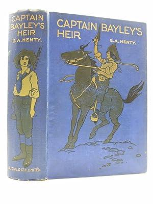 CAPTAIN BAYLEY'S HEIR: Henty, G.A.
