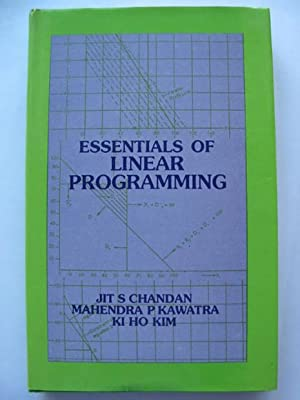 ESSENTIALS OF LINEAR PROGRAMMING: Chandan, Jit S. & Kawatra, Mahendra P. & Kim, Ki Ho