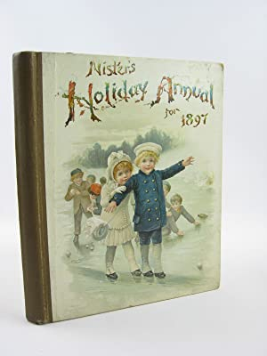 NISTER'S HOLIDAY ANNUAL FOR 1897: Fuller, Alfred J. & Mack, Robert Ellis & Weedon, L.L. & ...