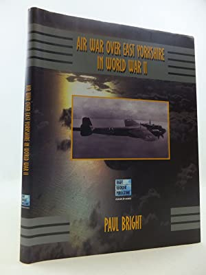 AIR WAR OVER EAST YORKSHIRE IN WORLD WAR II: Bright, Paul