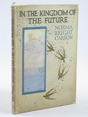 IN THE KINGDOM OF THE FUTURE: Carson, Norma Bright