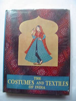 THE COSTUMES AND TEXTILES OF INDIA: Bhushan, Jamila Brij