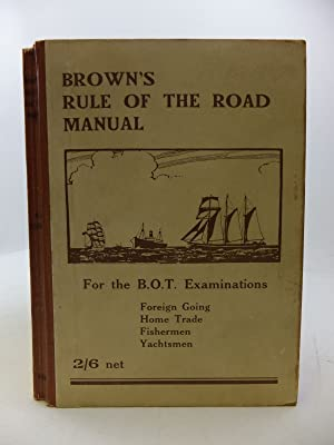 BROWN'S RULE OF THE ROAD MANUAL: THE RULE OF THE ROAD AT SEA: Stewart, W.K.