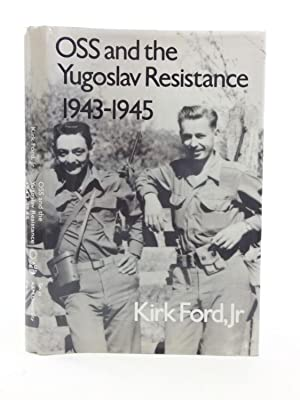 OSS AND THE YUGOSLAV RESISTANCE, 1943-1945: Ford, Kirk