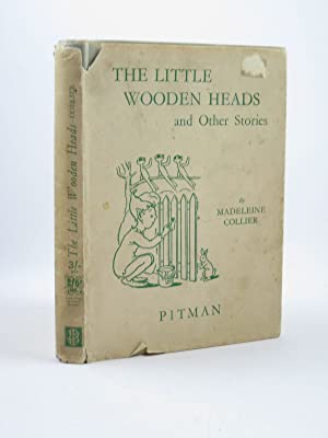 THE LITTLE WOODEN HEADS AND OTHER STORIES: Collier, Madeleine