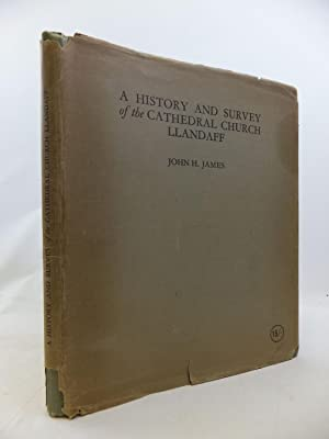 A HISTORY AND SURVEY OF THE CATHEDRAL CHURCH OF LLANDAFF: James, John H.