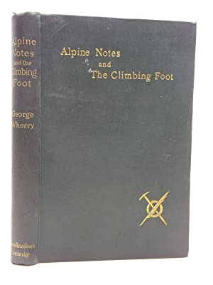 ALPINE NOTES & THE CLIMBING FOOT: Wherry, George