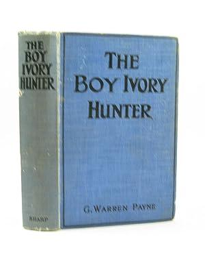THE BOY IVORY-HUNTER: Payne, G. Warren