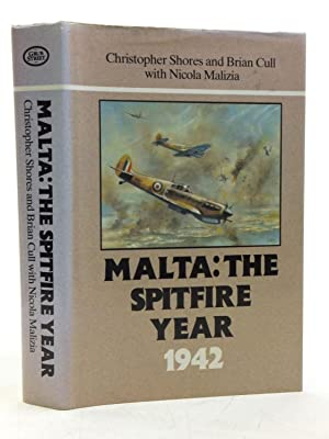 MALTA: THE SPITFIRE YEAR 1942: Shores, Christopher &